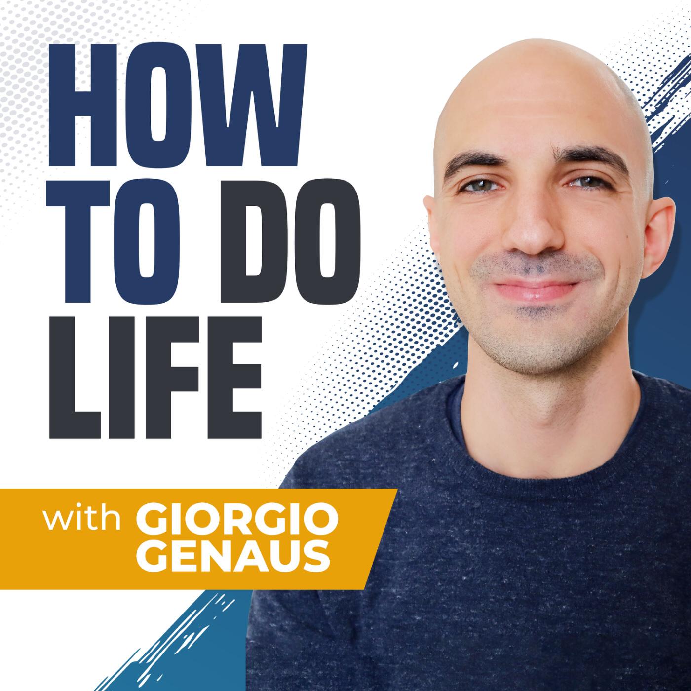 How To Do Life Podcast with Giorgio Genaus
