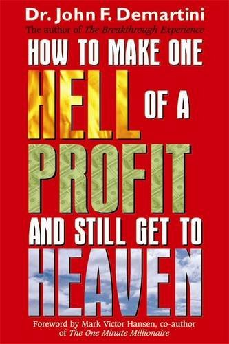 How To Make One Hell Of A Profit And Still Get Into Heaven by Dr John Demartini